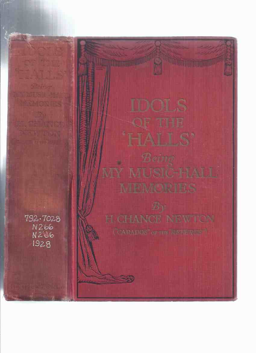 Image for Idols of the Halls Being My Music Hall Memories by R Chance Newton (aka  CARADOS of the Referee )(inc memories of. Oswald Stoll; Gracie Fields; Great MacDermott; Kate Carney; Dan Lieno; Harry Lauder; Chirgwin; Charles Morton; G H Elliott; Ella Retford Etc