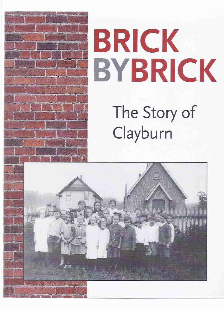 Image for Brick By Brick:  The Story of Clayburn / Clayburn ( BC ) Village Community Society  ( British Columbia Local History )