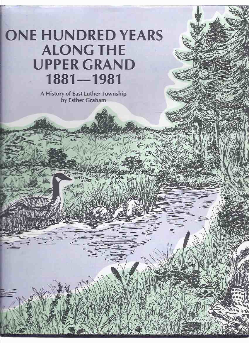 Image for One Hundred Years Along the Upper Grand 1881-1981: A History of East Luther Township ( 100 Years )( Ontario Local History / Grand River )