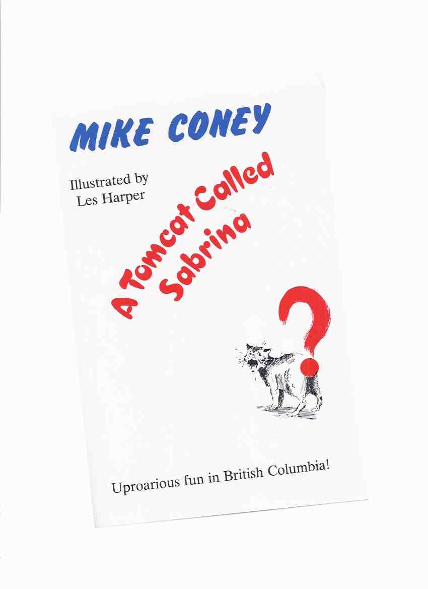 Image for A Tomcat called Sabrina: Uproarious Fun in British Columbia -by Mike Coney -a Signed Copy