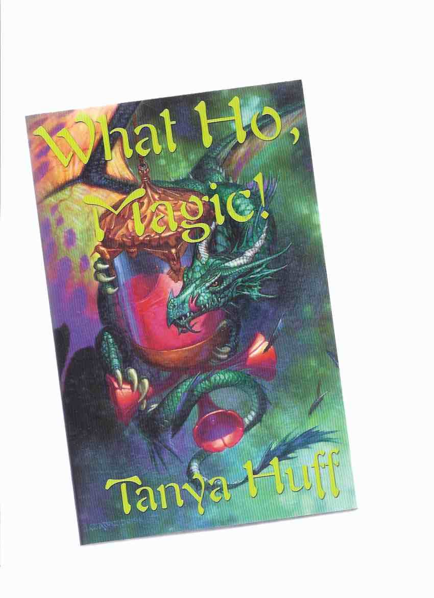 Image for What Ho, Magic -by Tanya Huff (inc Valor's Choice (excerpt); February Thaw [Keeper Chronicles]; This Town Ain't Big Enough / Cards Also Say / Vengeful Spirit of Lake Nepeakea [ Victory Nelson Investigator stories]; What Manner of Man [Henry Fitzroy Story]