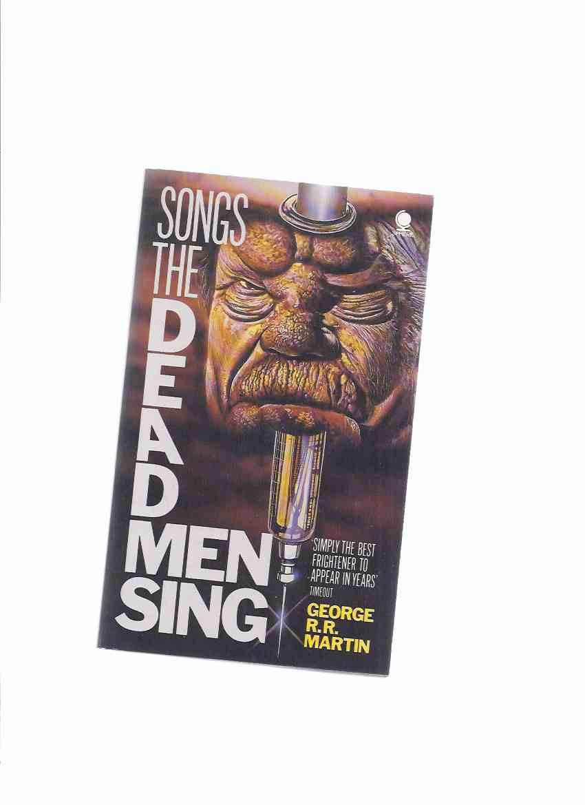 Image for Songs the Dead Men Sing -by George R R Martin (inc. The Monkey Treatment; For a Single Yesterday; The Needle Men; Meathouse Man; Sandkings; Nightflyers; Remembering Melody)