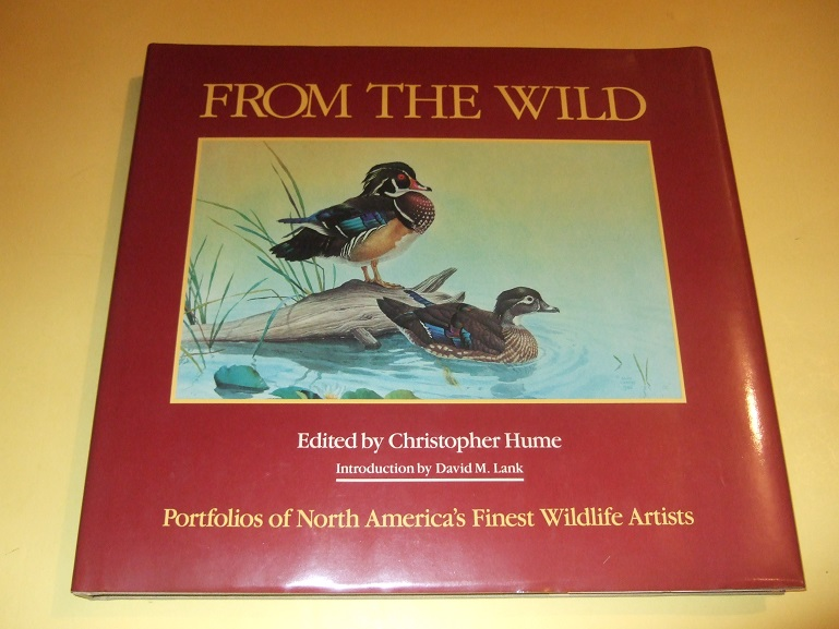 Image for From the Wild Portfolios of North America's Finest Wildlife Artists -Signed By David Lank Claudio d'Angelo Bob Kuhn Glen Loates George McLean )(inc. Robert Bateman, Fenwick Lansdowne; Stanley Meltzoff, Lanford Monroe, Ron Parker, Roger Tory Peterson etc )