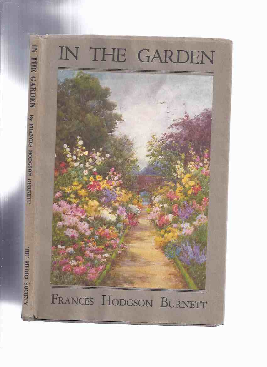 Image for In the Garden -by Frances Hodgson Burnett / The Medici Society of America, 1st Edition  in Dustjacket