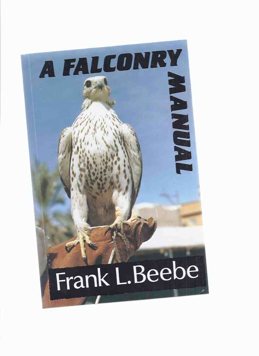 Image for A Falconry Manual (inc. Falcons; Hawks; Equipment; Capturing Wild
