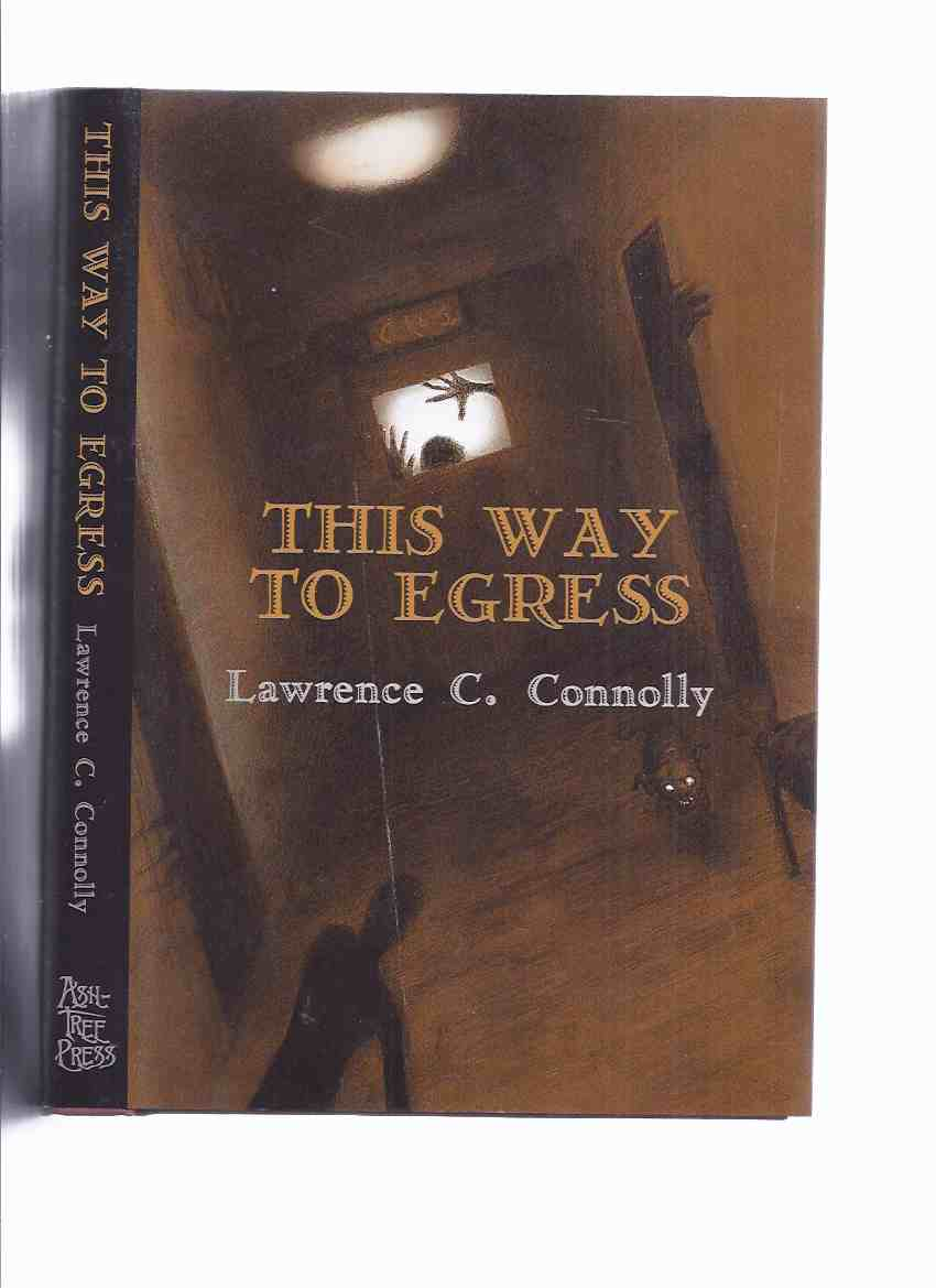Image for This Way to Egress -by Lawrence C Connolly / Ash Tree Press