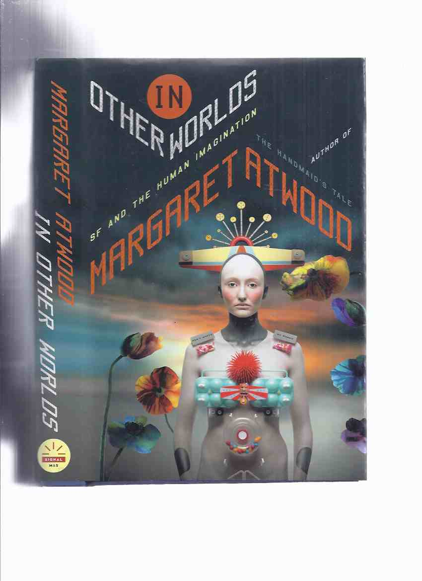 Image for In Other Worlds: SF and the Human Imagination -by Margaret Atwood -a Signed Copy ( Science Fiction / Speculative Fiction )( Rider Haggard, Ursula Le Guin, kazuo Ishiguro, George Orwell, H.G. Wells, Bryher, Aldous Huxley, Weird tales covers of 1930s, etc)