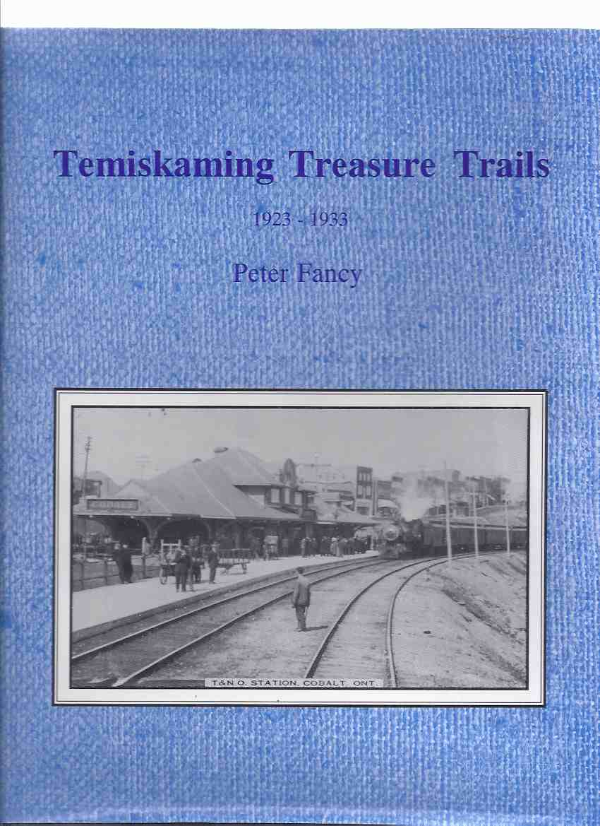 Image for Temiskaming Treasure Trails 1923 - 1933, Volume 7 (inc Haileybury; Cobalt; New Liskeard; Silver Centre,. Nipissing Central Railway timetable, Governor General Lord Byng & Mayor Armstrong, Temiskaming, Prospectors, Rouyn City, Temagami, Nipissing, etc)