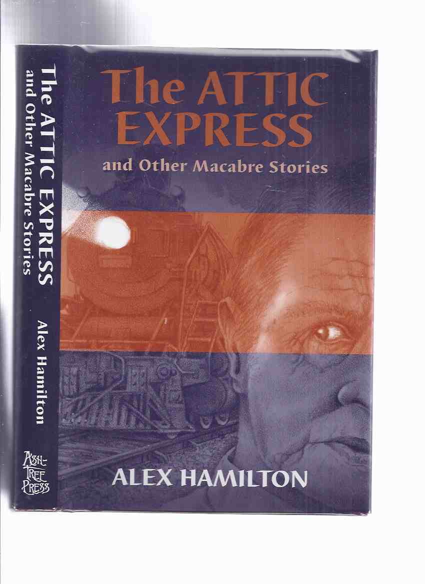 Image for The Attic Express and Other Macabre Stories -by Alex Hamilton  / Ash Tree Press