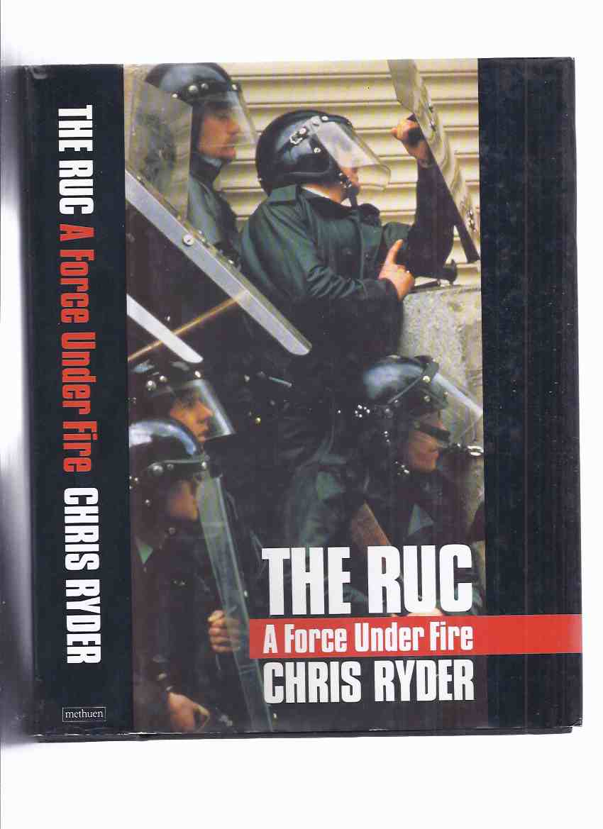 The RUC: A Force Under Fire -by Chris Ryder ( Royal Ulster Constabulary )( Northern Ireland Police / Policing / History )