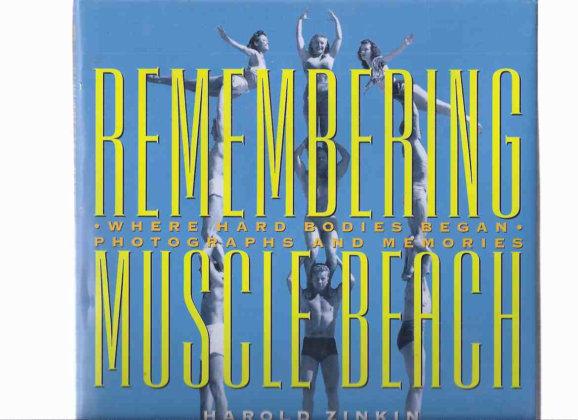 Image for Remembering Muscle Beach: Where Hard Bodies Began--Photographs and Memories ( Santa Monica, CA - Body Builders Including Jack LaLanne, John Grimek; Vic Tanny; Joe Gold [of Gold's Gym ]; and Harold Zinkin [ the 1st Mr California ], Physical Fitness )