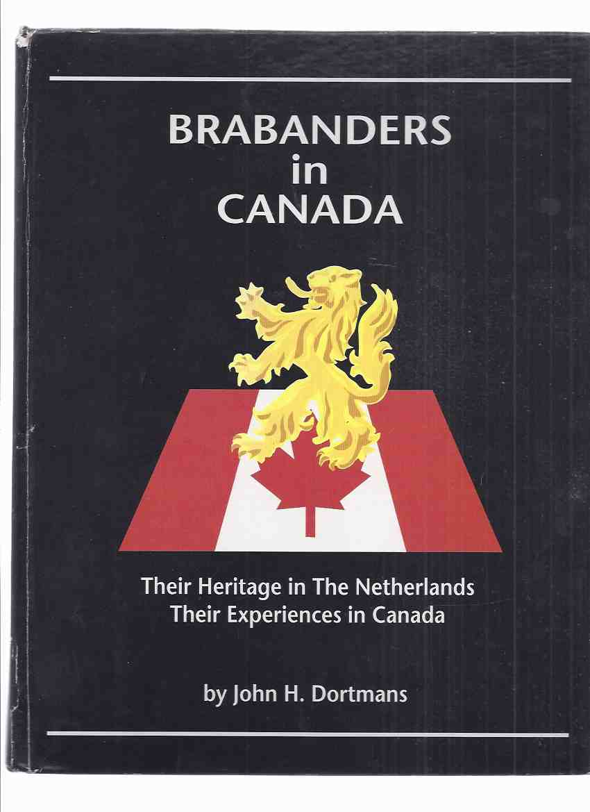 Image for Brabanders in Canada:  Their Heritage in the Netherlands -Their Experiences in Canada ( Noord-Brabant, The Netherlands / Dutch Immigration / Immigrants  )