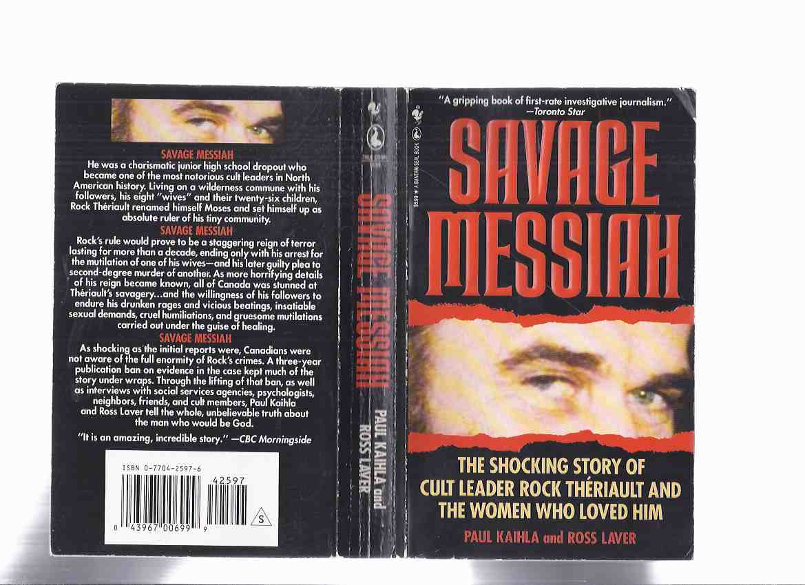 Image for SAVAGE MESSIAH:  The Shocking Story of Cult Leader Rock Theriault and the Women Who Loved Him ( The Ant Hill Kids, Burnt River, Ontario / True Crime )
