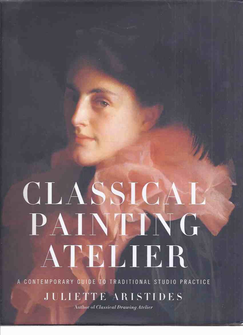 Image for Classical Painting Atelier: A Contemporary Guide to Traditional Studio Practice  ( Instruction / Technique )
