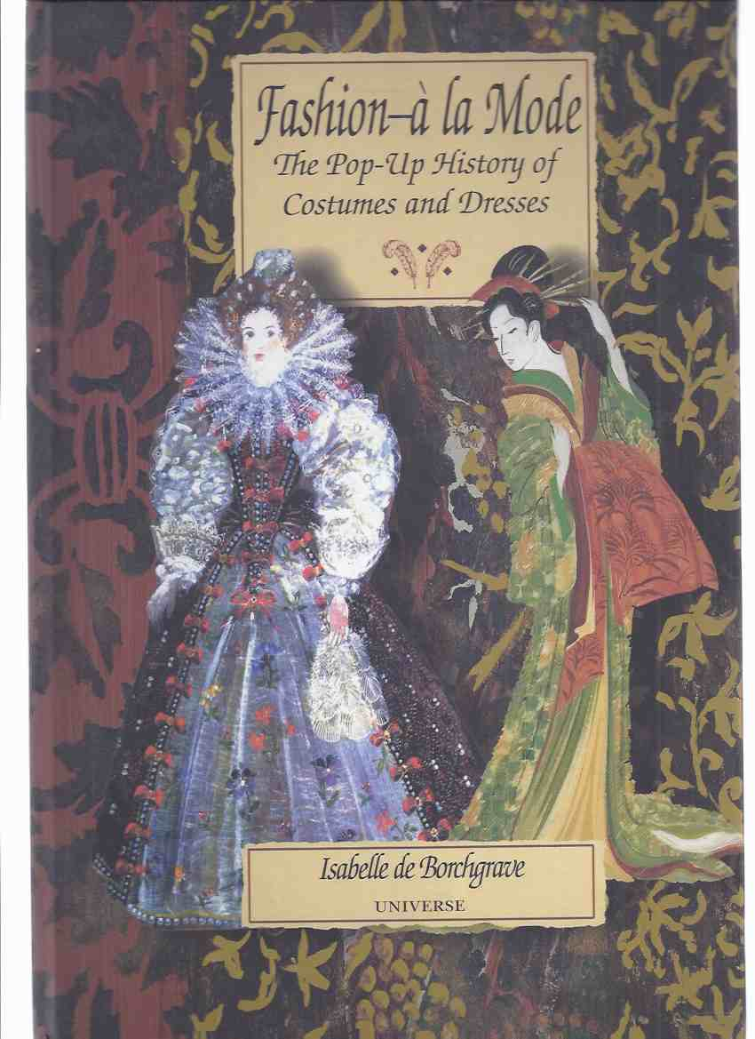 Image for Fashion a La Mode: Pop-Up History of Costumes & Dresses (inc. Egypt, Elizabethan Period, 18th Century France, Victorian Opera, The Kimono, Chanel, Fashion as Art [ Fortuny & Miyake ])( Popup / Figures Like Paper Dolls )