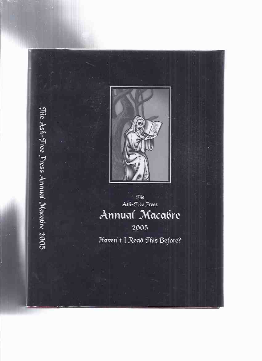 Image for Ash Tree Press Annual Macabre 2005 Haven't I Read This Before (inc. Toll House, Blind Man's Bluff, Well in the Garden, Mrs Morrel's Last Seance, Case of Muelvos y Sagra ( Sherlock Holmes ), Mujina, etc)