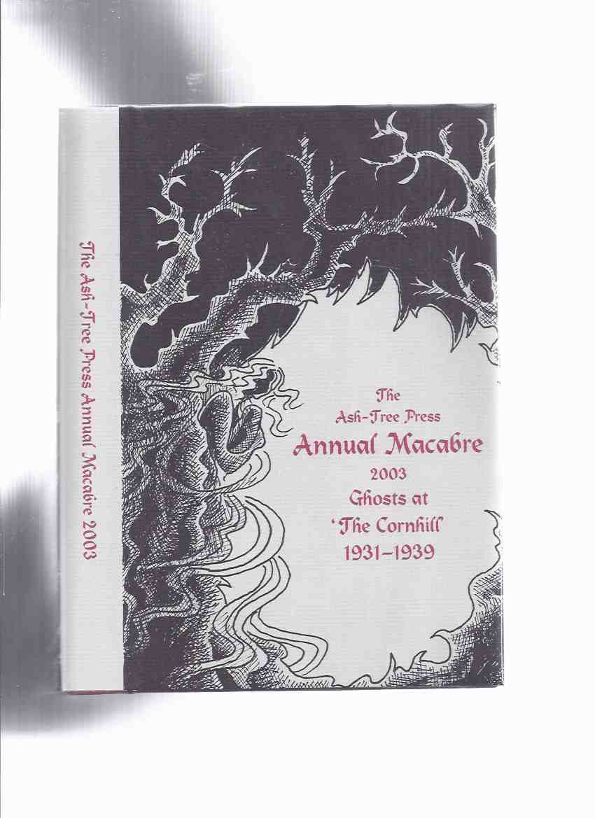 Image for Ash Tree Press Annual Macabre 2003 Ghosts at The Cornhill 1931 - 1939 (inc.Garden House; Eyes of the Moor; Street He Never Found; Barwick Stone; And No Ghost Walks; Children of the Rectory; Curious Adventure of Mr Bond; etc)