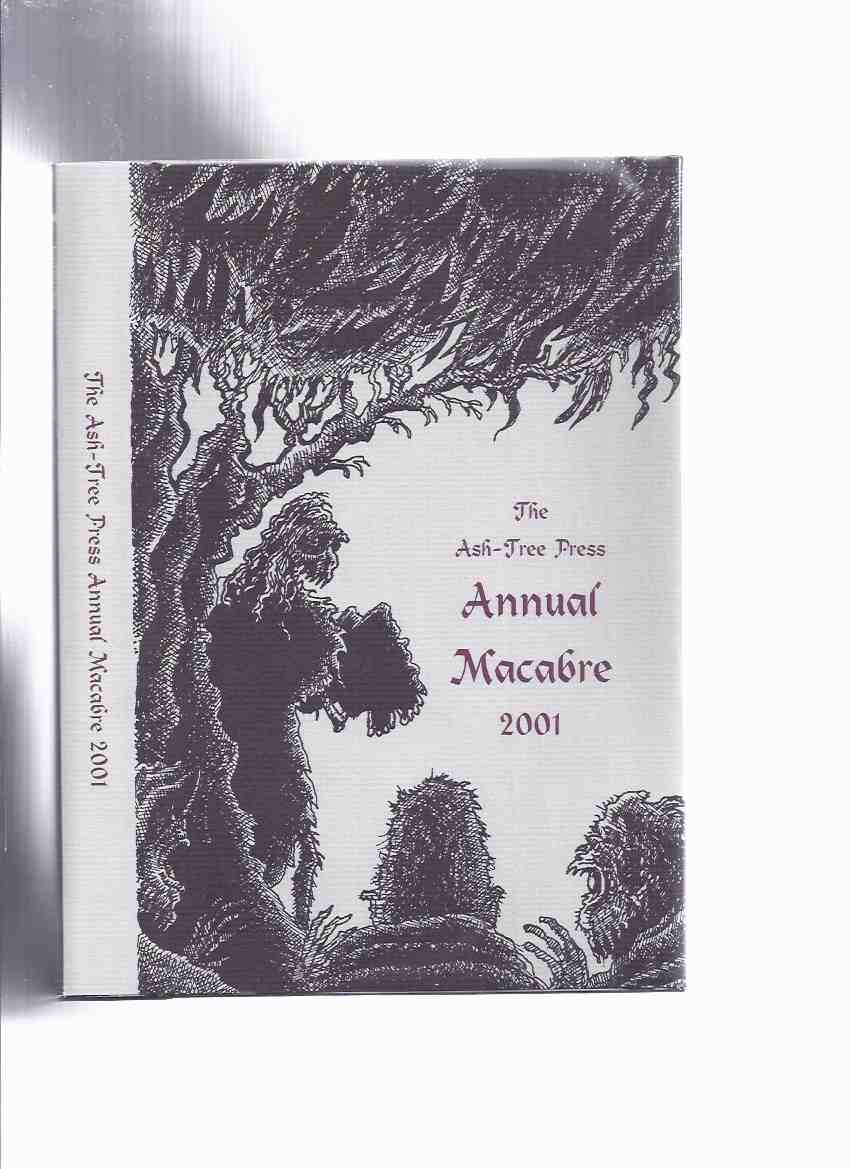 Image for Ash Tree Press Annual Macabre 2001 (inc.I Will Never Leave You; Corner House; Tarletan Dress; Little Way Ahead; Pool; Badger; Man-Eater; Fear; Modern Antique; Station Permanently Closed; Experiment of Dead; Solitaire; Tapestry Gate)