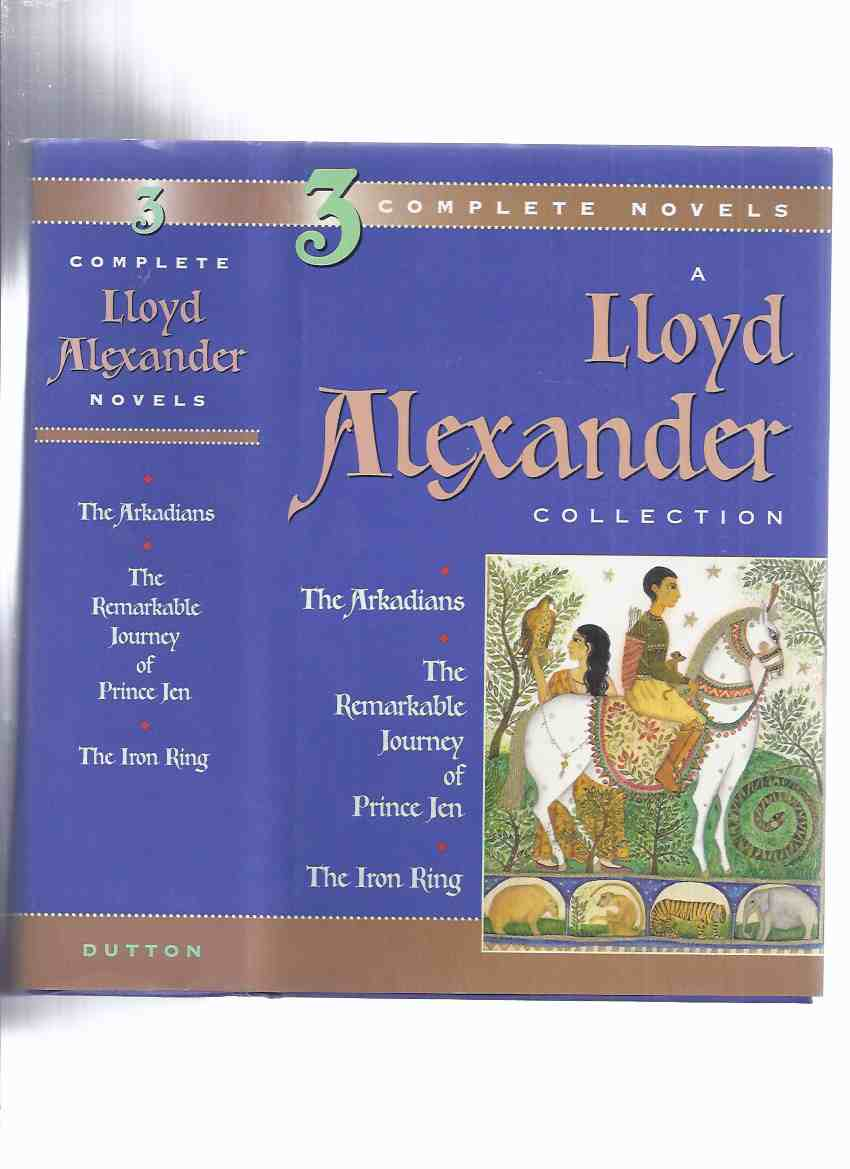 Image for A Lloyd Alexander Collection: 3 Complete Novels (Inc. The Arkadians [set in Greece ]; The Remarkable Journey of Prince Jen [set in China ]; The Iron Ring [ Set in India ] -Omnibus Edition Collects Three Books )