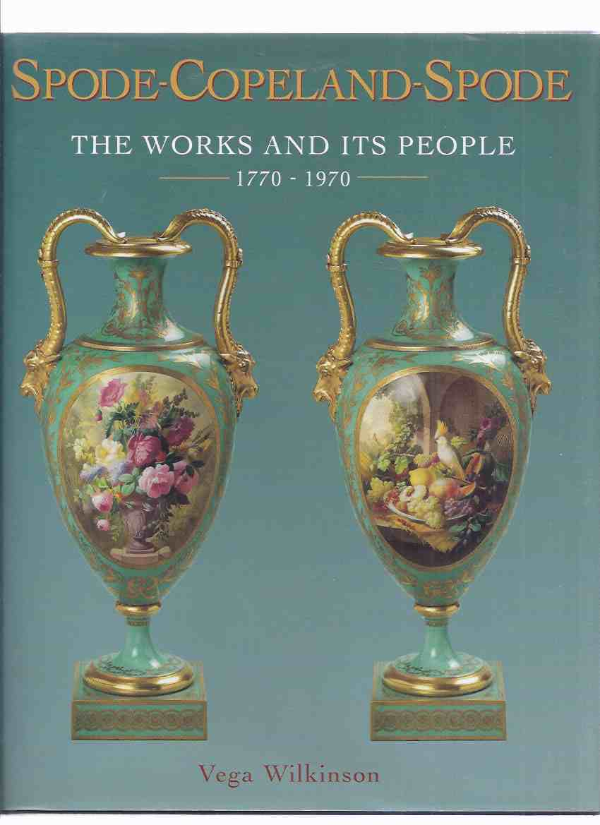 Image for Spode - Copeland - Spode: The Works and Its People, 1770 - 1970 ( 200 Year History )( Spode Chinaearthenware, Pottery -inc. Dates, Shapes, Pattern Numbers, Gilders, Special Commissions and Wares, Artists, etc)