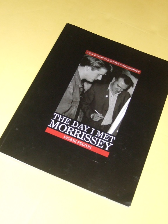 Image for The Day I Met Morrissey -by Dickie Felton -a Signed Copy ( Steven Patrick Morrissey [ MOZ ] / The Smiths )