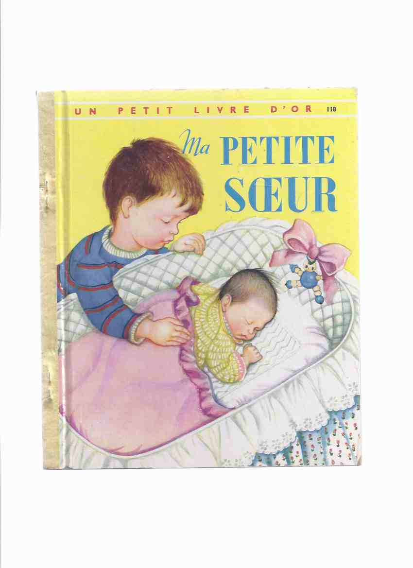 Image for Ma Petite Soeur Numero 118 / Un Petit Livre D'Or -by Ruth and Harold Shane, Illustrations / Illustrated By Eloise Wilkin ( The New Baby )