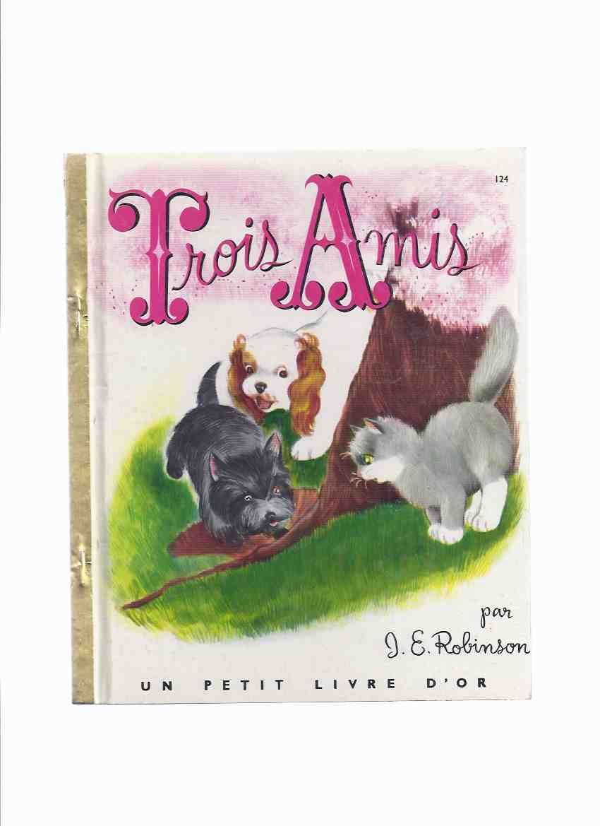 Image for Trois Amis Numero 124 / Un Petit Livre D'Or -by  J ( James ) E Robinson, Illustrations / Illustrated By J E Robinson (?) ( Three Friends )