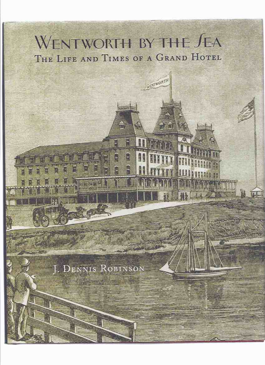 Image for Wentworth By the Sea: The Life and Times of a Grand Hotel -by J Dennis Robinson ( Formerly, Great Island, Now New Castle )( New Hampshire Local History / Portsmouth area )