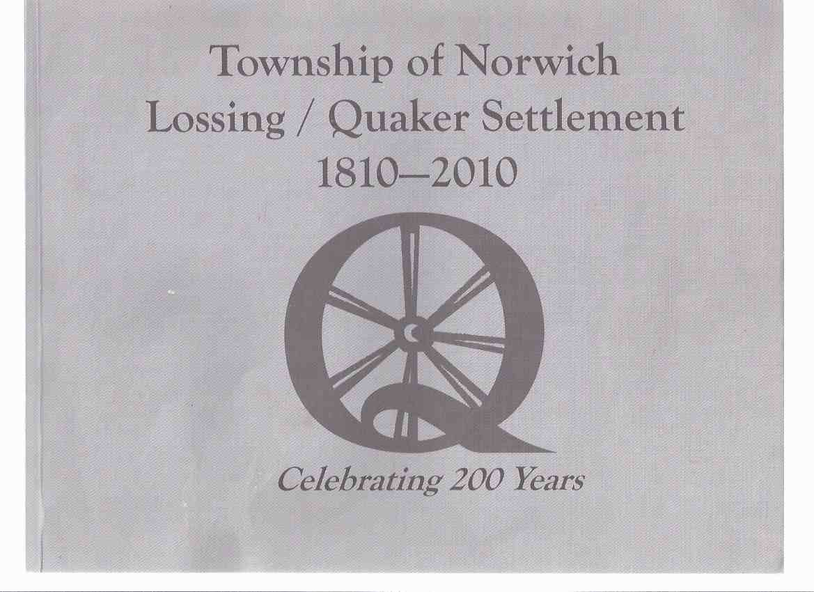 Image for Township of Norwich: Lossing / Quaker Settlement 1810 - 2010 Celebrating 200 Years ( Bicentennial Celebration ) ( Two Hundred Years )( Ontario Local History -Includes Oxford Centre, Burgessville, Otterville, Springford )( 200th Anniversary Souvenir Book )