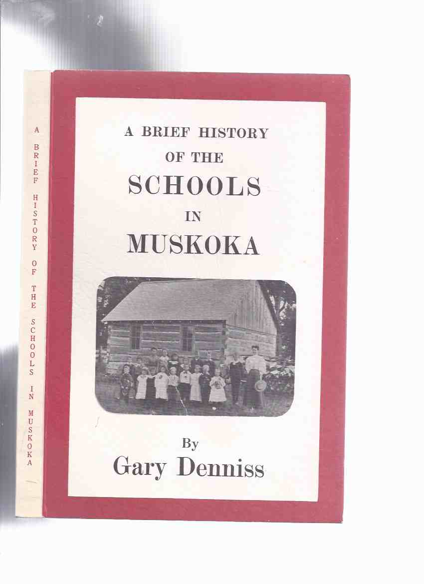 Image for A Brief History of the Schools in Muskoka -by Gary Denniss (inc. Townships of Freeman, Gibson, Baxter, Medora, Wood,, Etc / Towns or Villages of Gravenhurst, Bala, Port Carling, Bracebridge, Huntsville, Port Sydney, Windermere, etc)( Ontario )