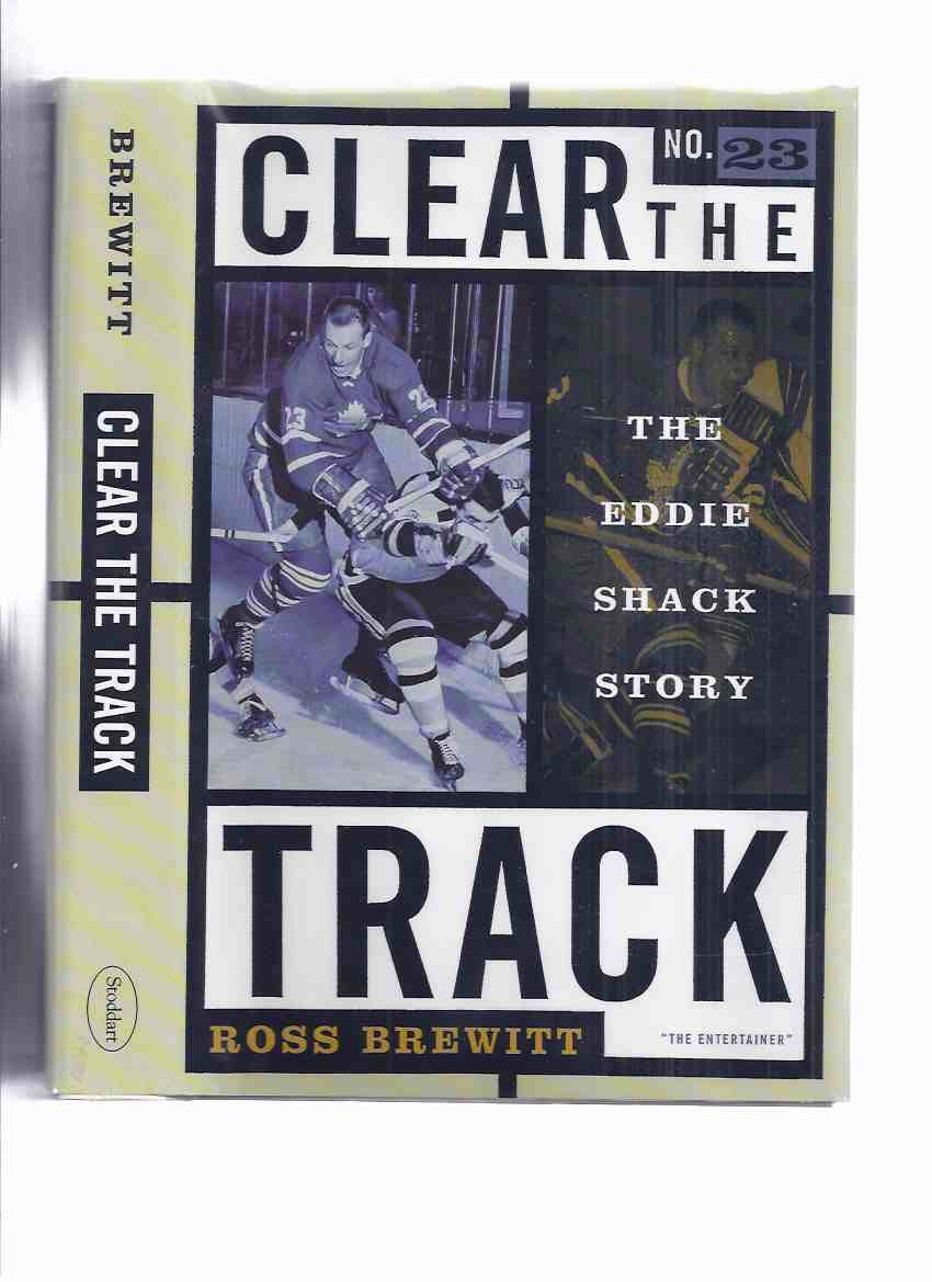 Image for Clear the Track:  The EDDIE SHACK Story # 23 --- signed By Shack  ( National Hockey League / NHL / Toronto Maple Leafs )