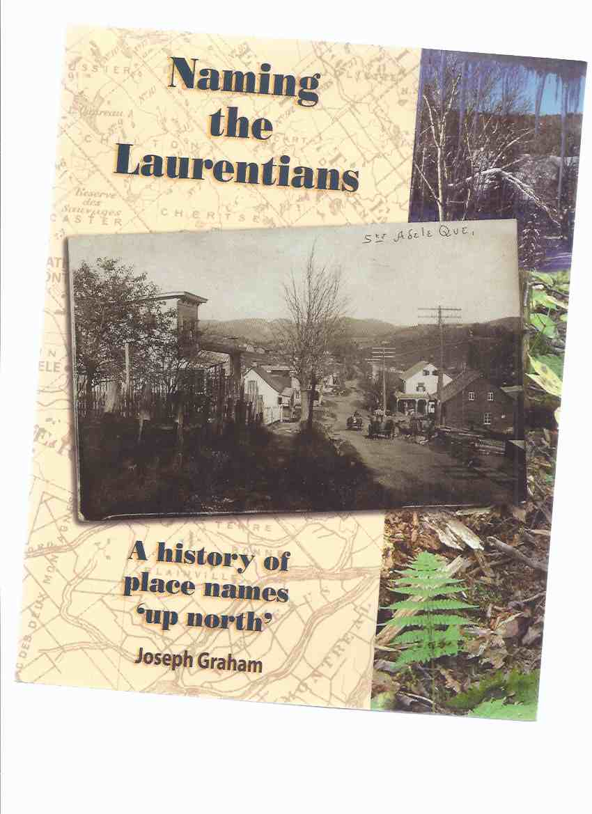 Image for Naming the Laurentians:  A History of Place Names 'UP NORTH' -by Joseph Graham -a Signed Copy ( Quebec Local History )