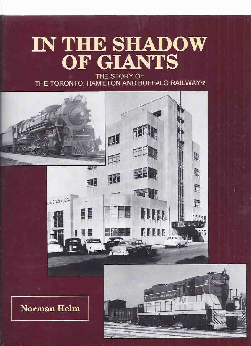 Image for In the Shadow of Giants:  The Story of the Toronto, Hamilton and Buffalo  Railway / 2 ( T.H. & B / TH&B Railroad / Trains  )
