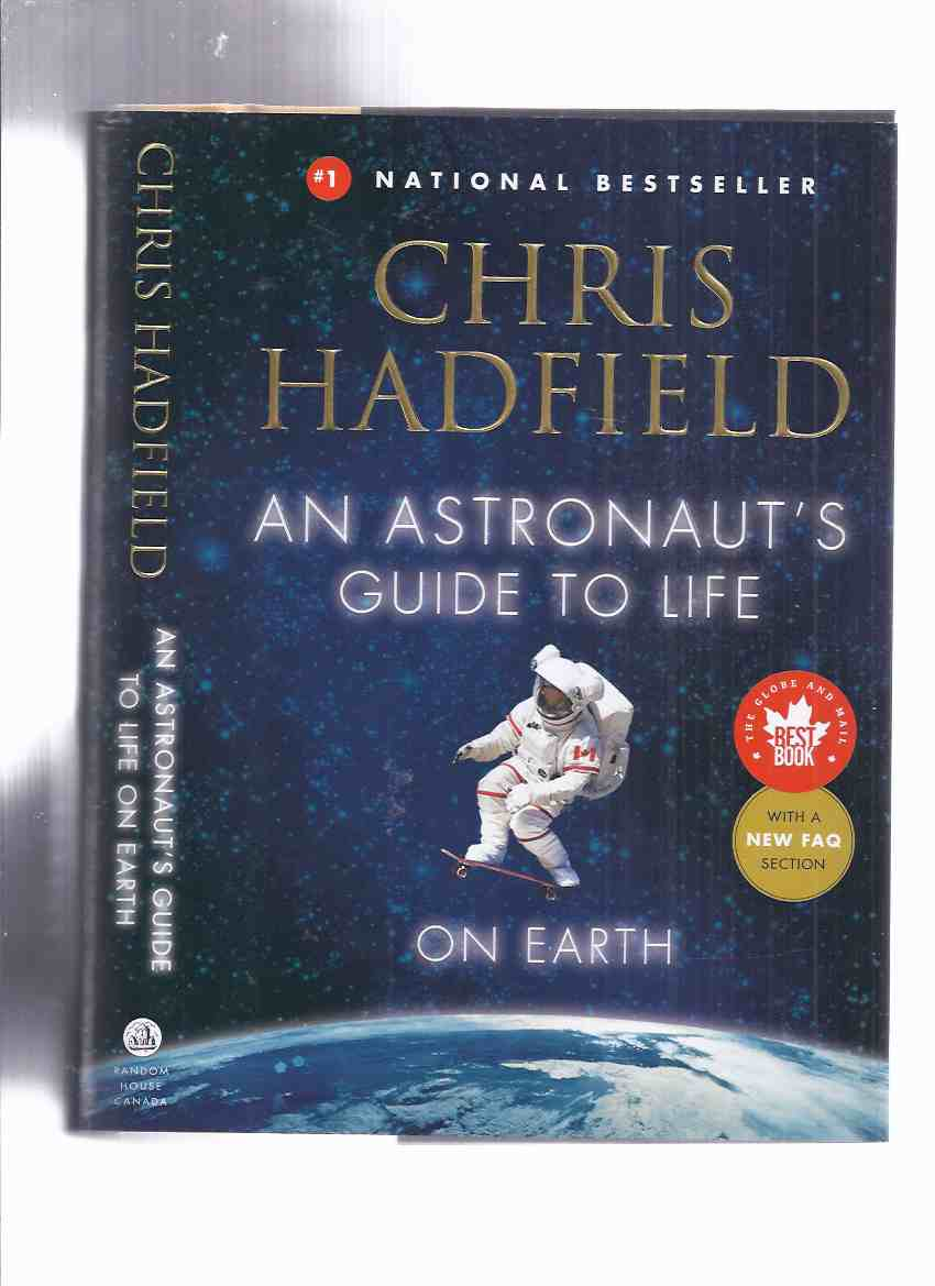 Image for An Astronaut's Guide to Life on Earth -by Chris Hadfield - Signed By the Canadian Astronaut ( Commander of the International Space Station )( with a NEW FAQ [ Frequently Asked Questions ] Section )