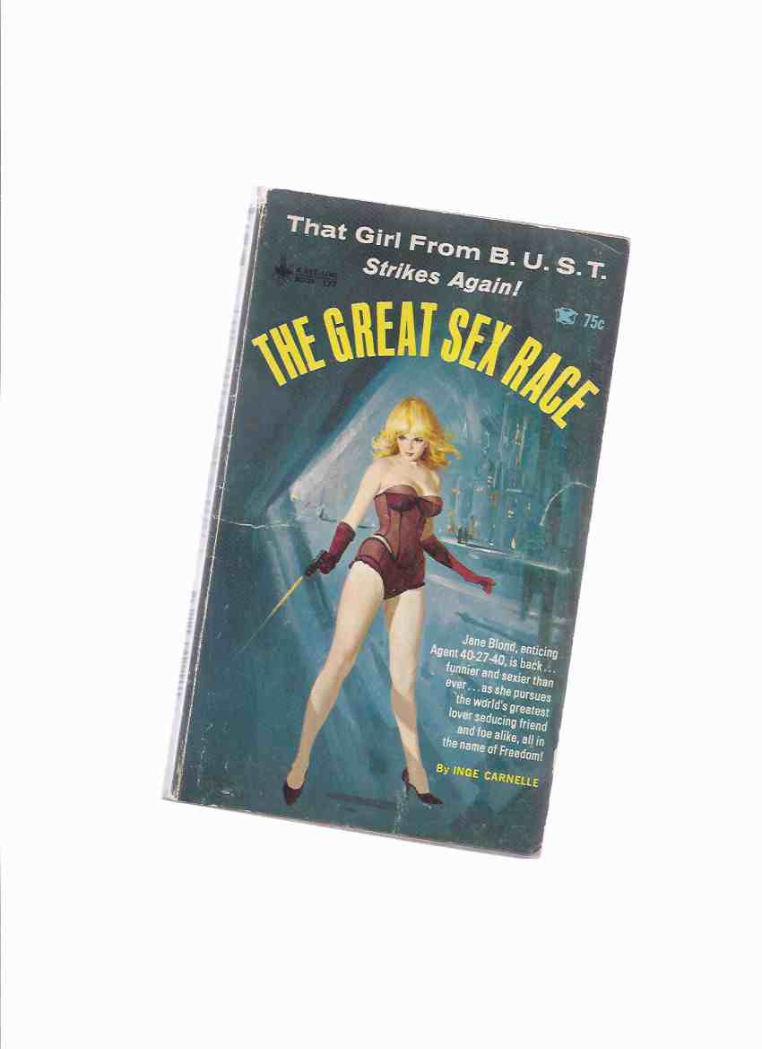 Image for The Great Sex Race, That Girl from B.U.S.T. Strikes Again -Volume 3 of the Series -by Inge Carnelle ( Bureau of Underground Spying and Treachery / Jane Blond, Agent 40-27-40 )