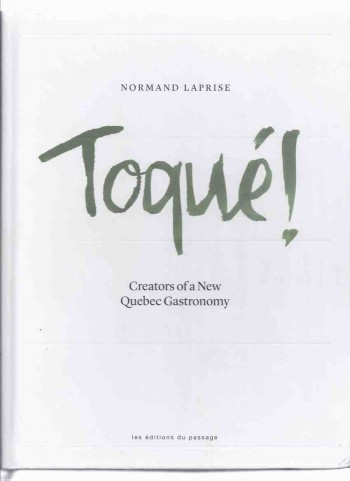 Image for TOQUÉ !:  Creators of a New Quebec Gastronomy -by Normand LaPrise ( Cook Book / Cookbook / Cooking / Recipes )( Toque )