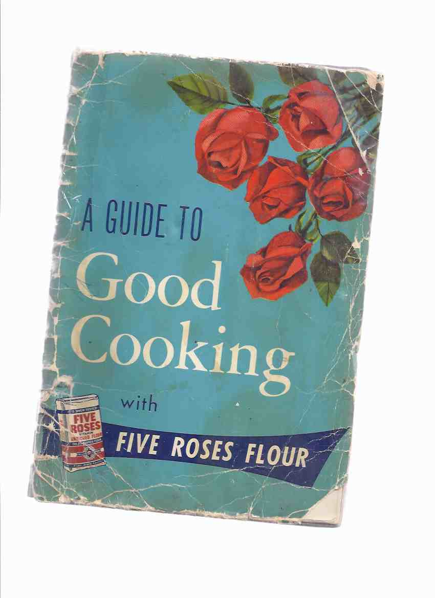 Image for A Guide to Good Cooking Being a Collection of Good Recipes, Carefully Tested and Approved, to Which Have Been Added Recipes [from] Users of Five Roses All Purpose Vitamin Enriched Flour -17th Edition ( Cook Book / Cookbook )