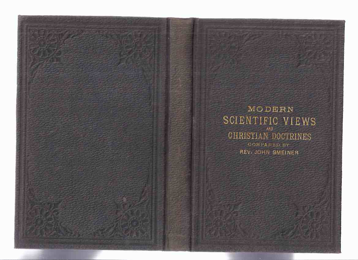 Image for Modern Scientific Views and Christian Doctrines Compared -by Rev. John Gmeiner (inc. Astronomy; Geology and Paleontology; Biology; Psychology; Theory of Evolution in the Organic World; Man and the Invisible World )