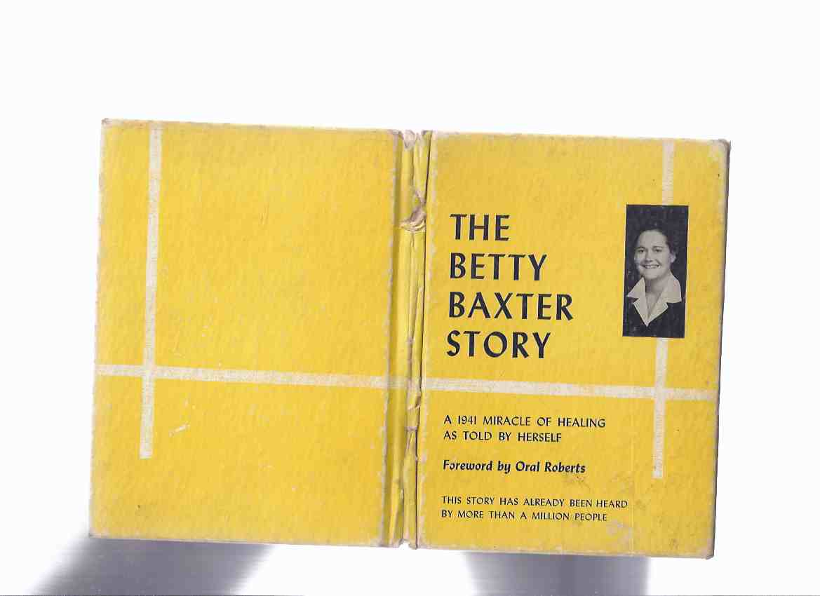 Image for The Betty Baxter Story:  A 1941 Miracle of Healing as Told By Herself, Foreword By Oral Roberts