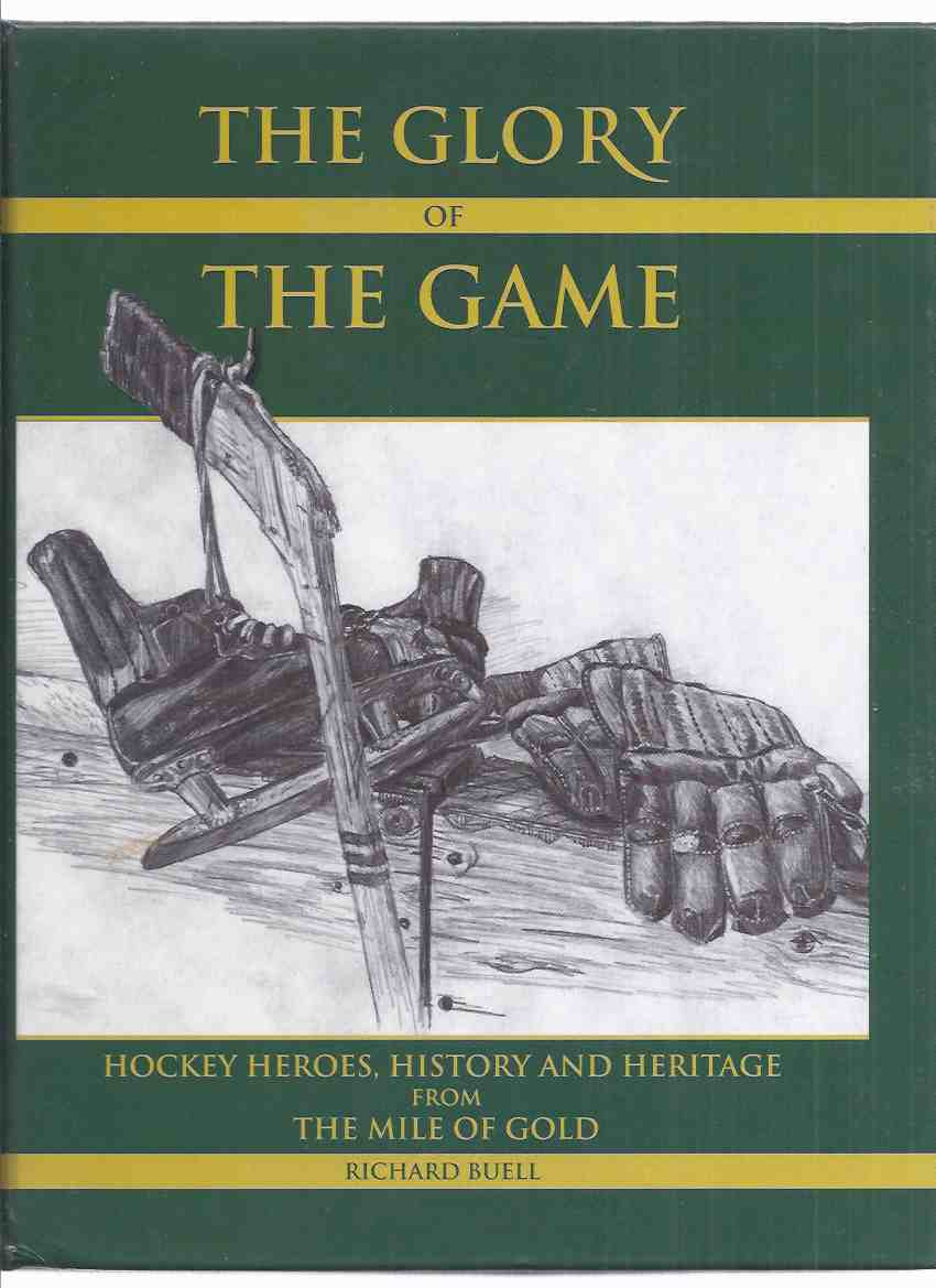 Image for The Glory of the Game:  Hockey Heroes, History and Heritage from The Mile of Gold -by Richard Buell ( Kirkland Lake / Northern Ontario / Local History )( NHL / National Hockey League; Inc. Ted Lindsay, Les Duff; Ralph Backstrom; Bud Hillman; The Plagers )