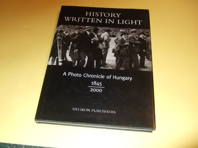 Image for History Written in Light:  A Photo Chronicle of Hungary 1845 - 2000 ( Hungarian History / Photography / Photographs / Photographic )