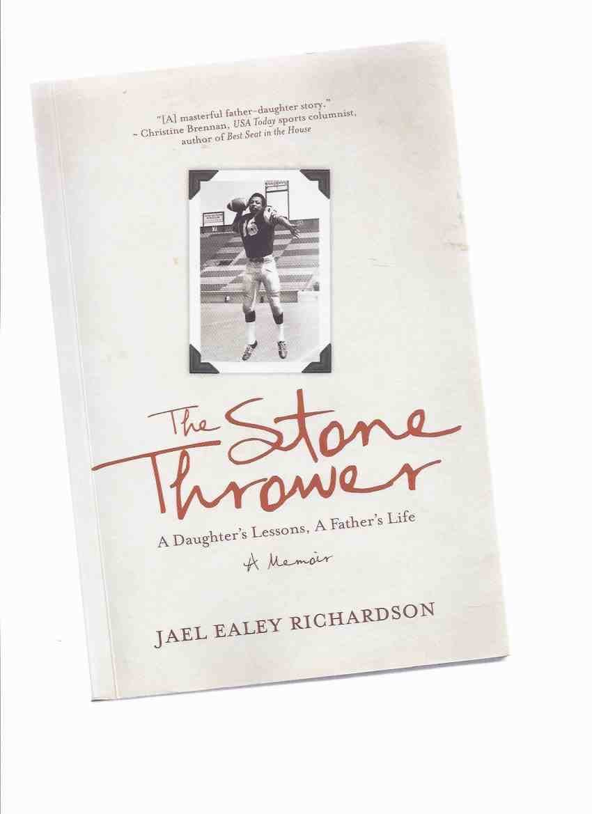 Image for The Stone Thrower:  A Daughter's Lessons, a Father's Life -A Memoir ( CFL / Canadian Football League Related / Hamilton Tiger Cats / Chuck Ealey related)
