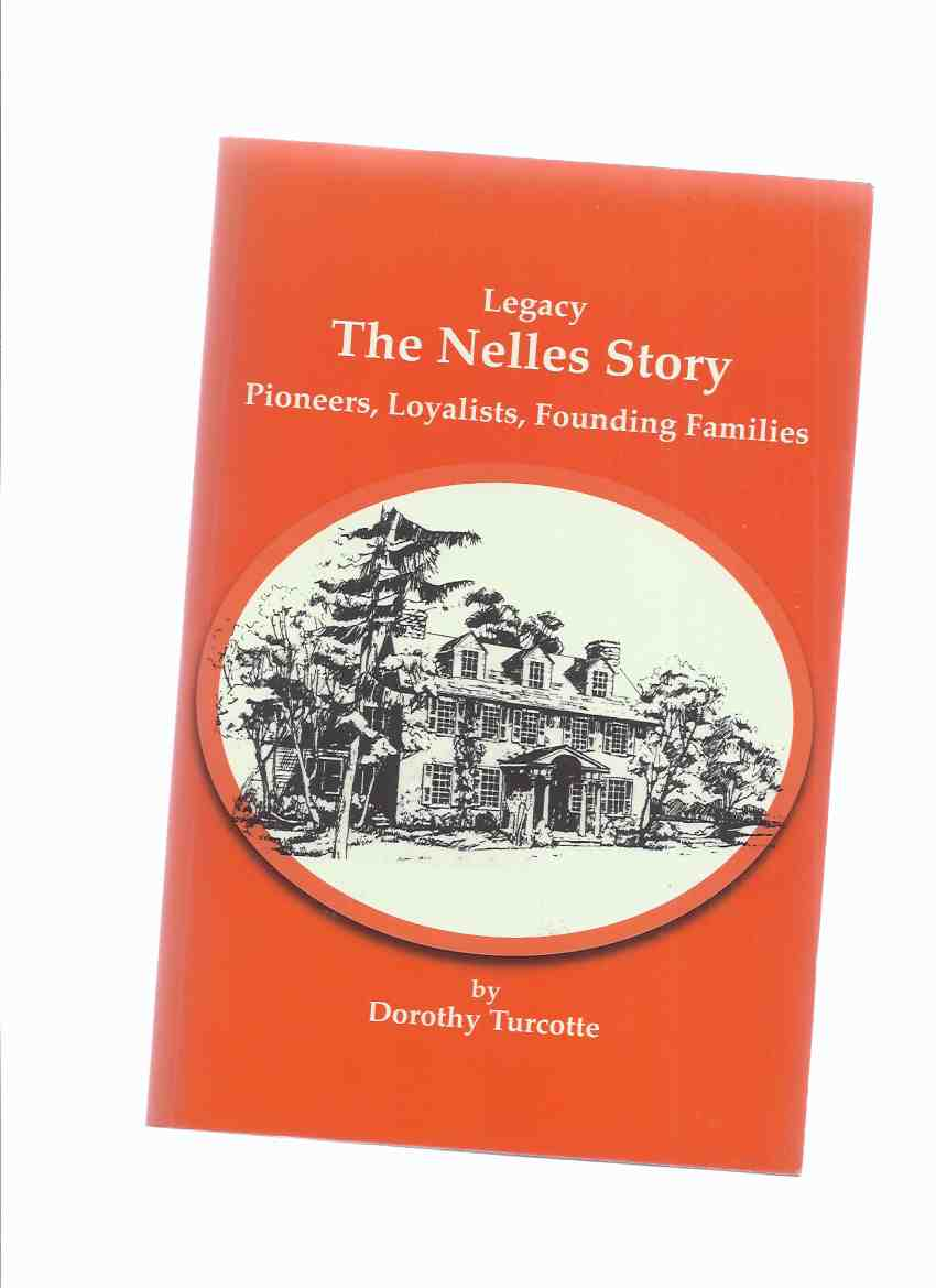 Image for LEGACY:  The Nelles Story: Pioneers, Loyalists, Founding Families -by Dorothy Turcotte -a Signed Copy ( Grimsby Ontario / Family History )