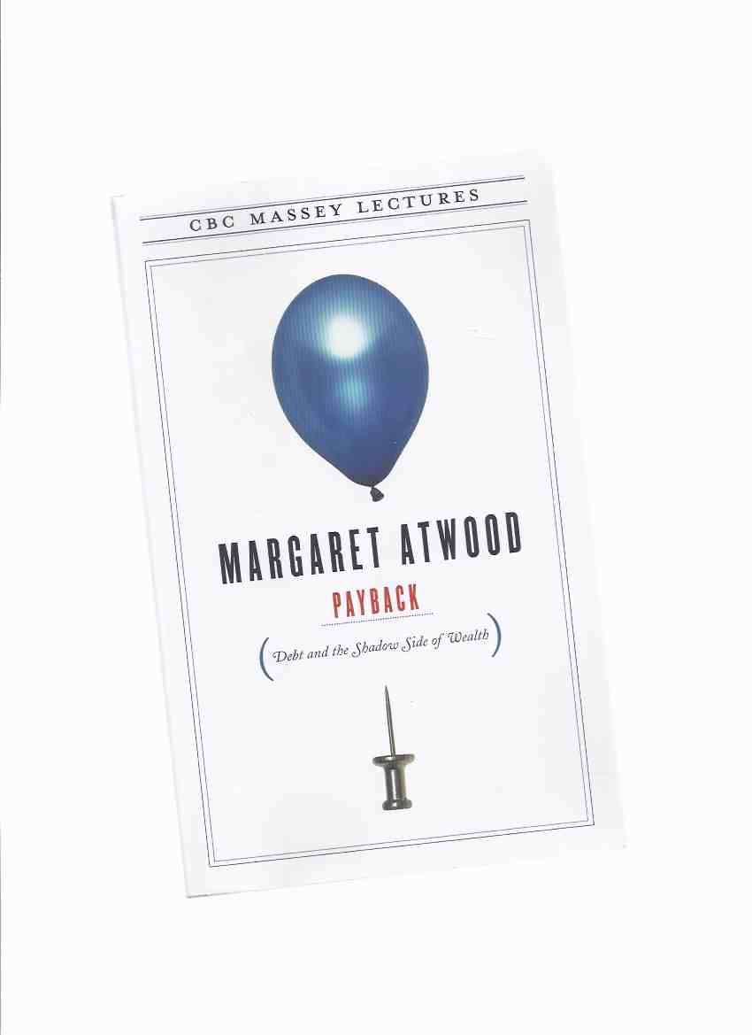Image for PAYBACK:  Debt and the Shadow Side of Wealth ---by Margaret Atwood ---a Signed Copy