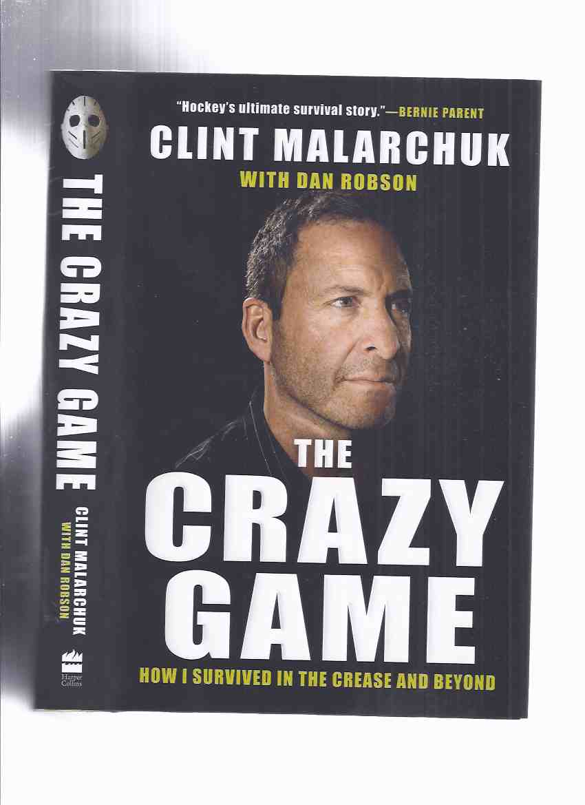 Image for The Crazy Game: How I Survived in the Crease and Beyond -by Clint Malarchuk -a Signed Copy ( NHL / National Hockey League Goaltender / Goalie / Quebec Nordiques; Washinton Capitals; Buffalo Sabres )