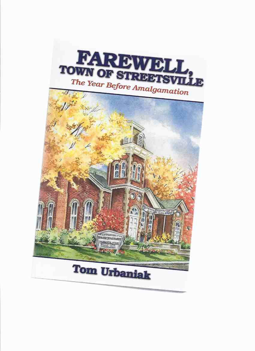Image for Farewell Town of Streetsville: The Year Before Amalgamation -by Tom Urbaniak -a Signed Copy ( Ontario Local History / Mississauga related)