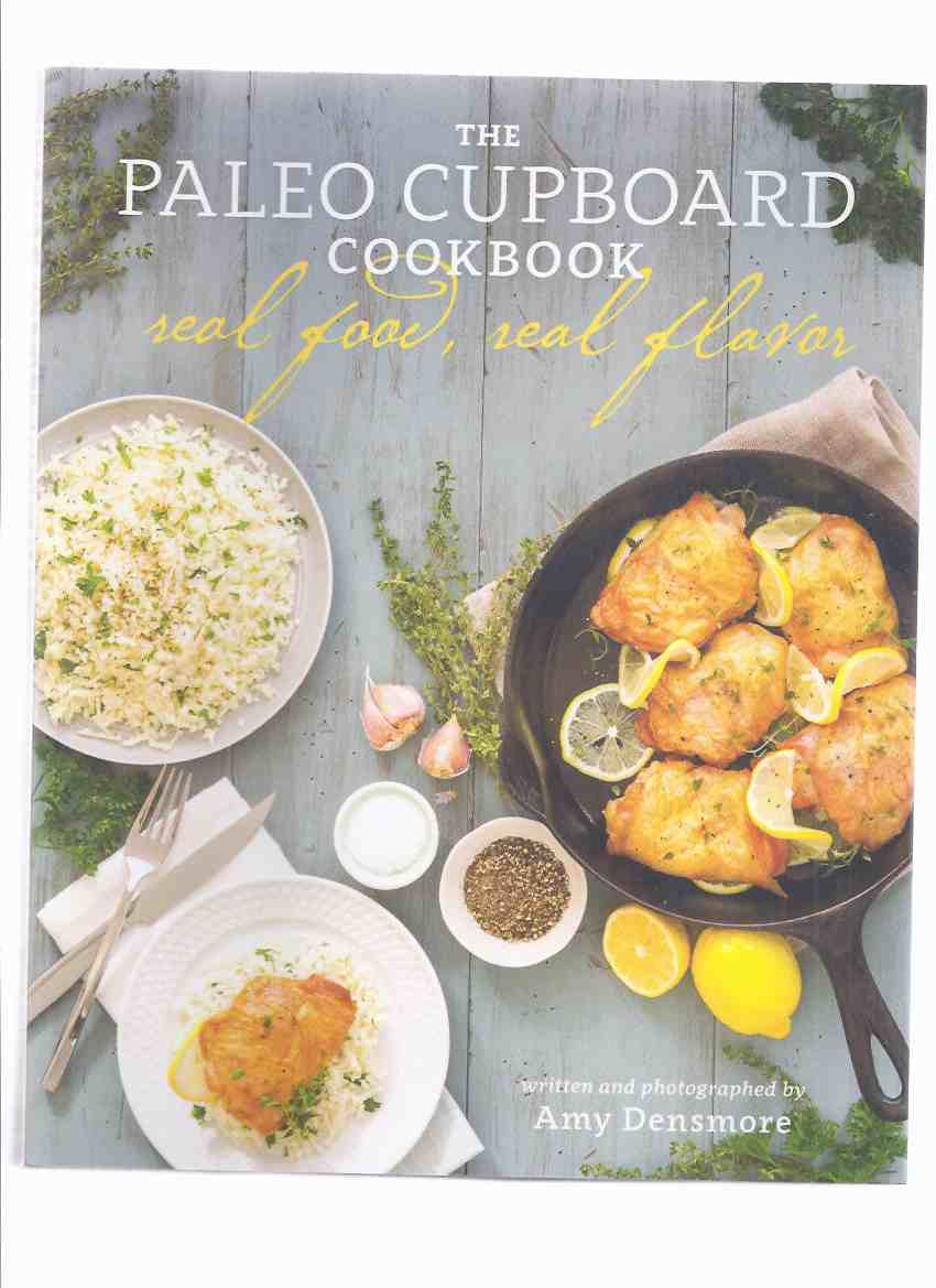 Image for The Paleo Cupboard Cookbook:  Real Food Real Flavor ( Cook Book / Cooking / Recipes )