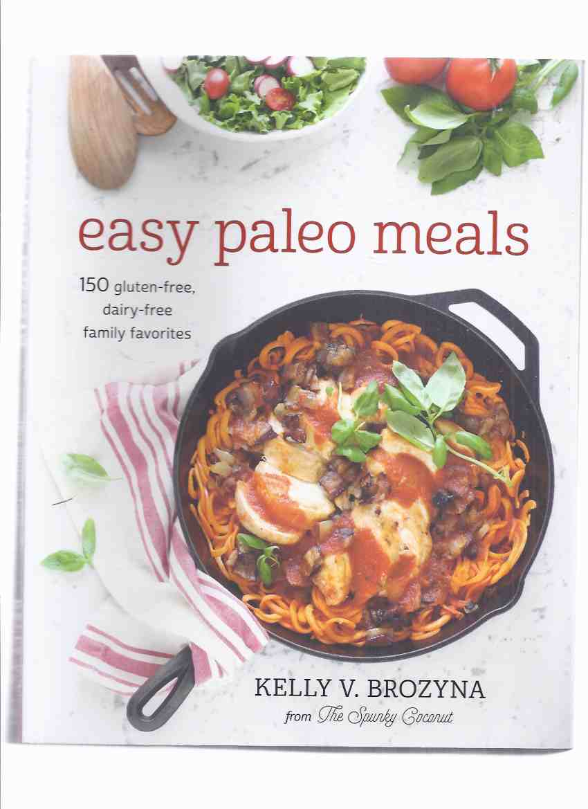Image for Easy Paleo Meals: 150 Gluten Free Dairy Free Family Favorites ( Cookbook / Cook Book / Cooking / Recipes )