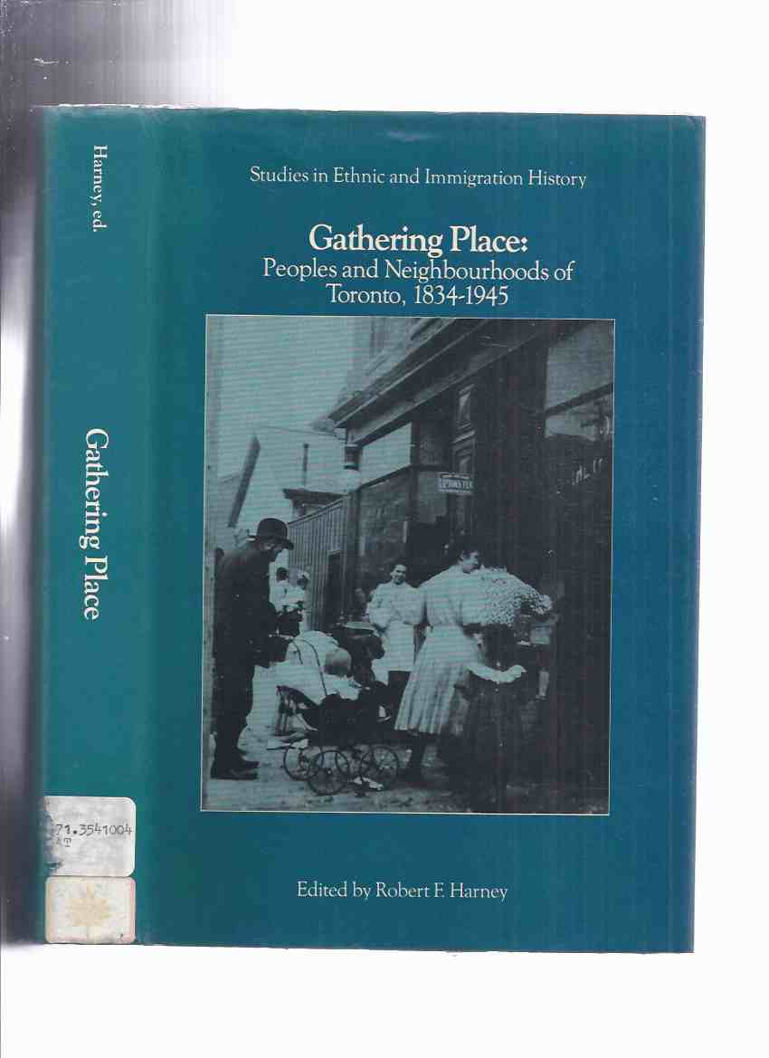 Image for Gathering Place: Peoples & Neighbourhoods of Toronto 1834 - 1945 (inc. Emergence of Cabbagetown; Blacks in TO; St John's Shtetl; Italian Hometown Settlements; Chinese in TO; Macedonian Presence; Finnish Immigrants; Polish; Greek; Ukrainian; etc)( Ontario)