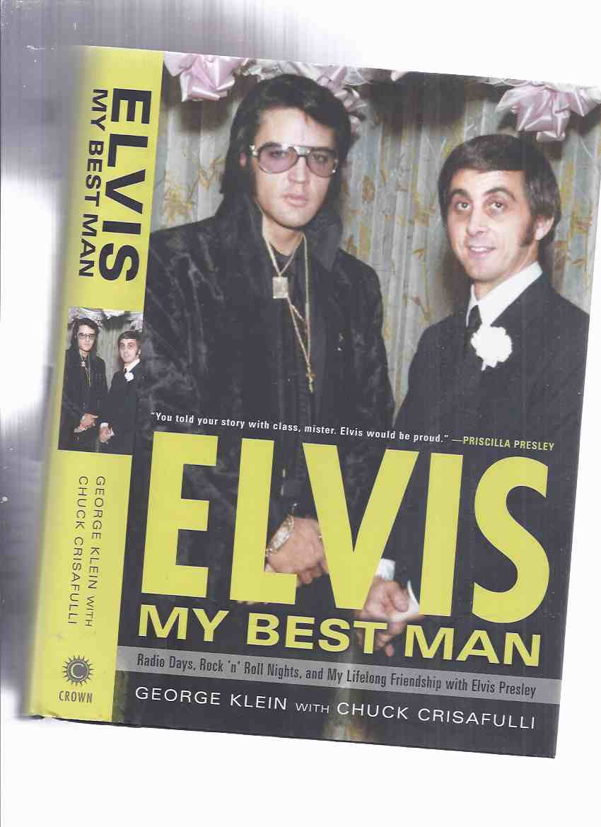 Image for ELVIS:  My Best Man -a Memoir: Radio Days, Rock 'n Roll Nights, and My Lifelong Friendship with Elvis Presley -by George Klein -a Signed Copy